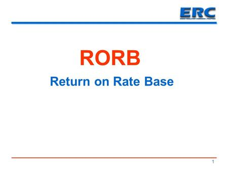 "1 RORB Return on Rate Base. Legal Basis  Section 43, (f) of Republic Act No. 9136 Section 43. Functions of the ERC – x x x (a) x x x (f) x x x ""The rates."