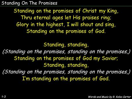 Standing On The Promises 1-3 Standing on the promises of Christ my King, Thru eternal ages let His praises ring; Glory in the highest, I will shout and.