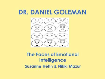 DR. DANIEL GOLEMAN The Faces of Emotional Intelligence Suzanne Hehn & Nikki Mazur.