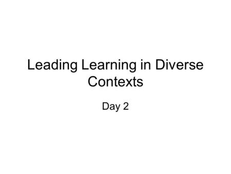 Leading Learning in Diverse Contexts Day 2. A few thoughts in light of yesterday Emotional Intelligence 'the capacity for recognising our own feelings.