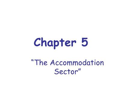 "Chapter 5 ""The Accommodation Sector"". Complete the Following: Using pages 116 –126answer the following questions. 1.When did the accommodation component."