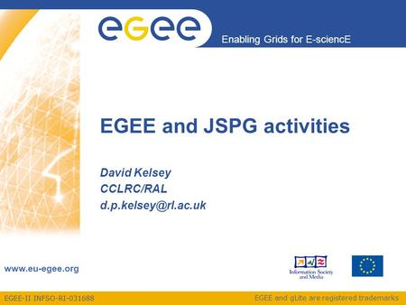 EGEE-II INFSO-RI-031688 Enabling Grids for E-sciencE www.eu-egee.org EGEE and gLite are registered trademarks EGEE and JSPG activities David Kelsey CCLRC/RAL.