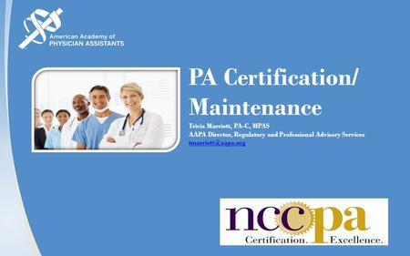 PA Certification/ Maintenance Tricia Marriott, PA-C, MPAS AAPA Director, Regulatory and Professional Advisory Services