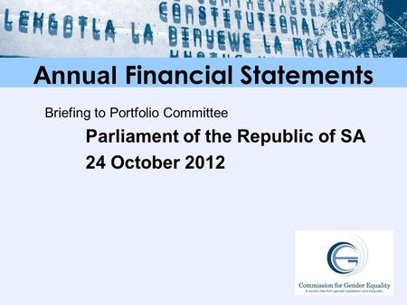 Annual Financial Statements Briefing to Portfolio Committee Parliament of the Republic of SA 24 October 2012.