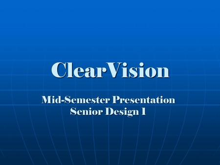 ClearVision Mid-Semester Presentation Senior Design 1.