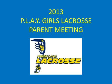 2013 P.L.A.Y. GIRLS LACROSSE PARENT MEETING. Mission Statement.