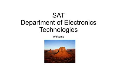 SAT Department of Electronics Technologies Welcome.