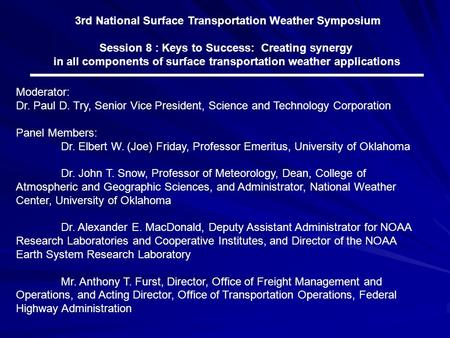 3rd National Surface Transportation Weather Symposium Session 8 : Keys to Success: Creating synergy in all components of surface transportation weather.