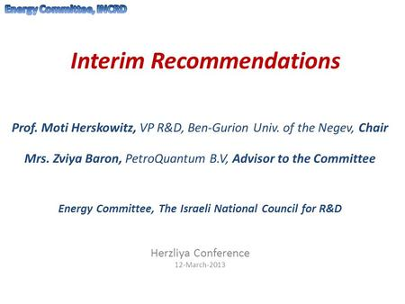 Interim Recommendations Prof. Moti Herskowitz, VP R&D, Ben-Gurion Univ. of the Negev, Chair Mrs. Zviya Baron, PetroQuantum B.V, Advisor to the Committee.
