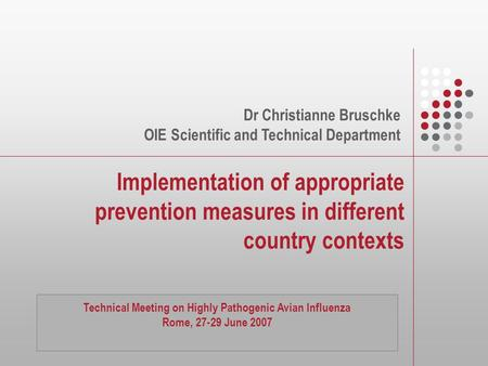 Implementation of appropriate prevention measures in different country contexts Dr Christianne Bruschke OIE Scientific and Technical Department Technical.