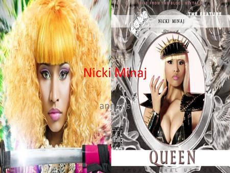 Nicki Minaj anneris. What is this famous for? Nicki Minaj is famous for singing. She signed a contract with Young Money Entertainment and Cash Money Records.