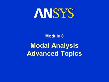 Modal Analysis Advanced Topics Module 8. Training Manual January 30, 2001 Inventory #001447 8-2 Module 8 Modal Analysis - Advanced Topics A. Learn how.