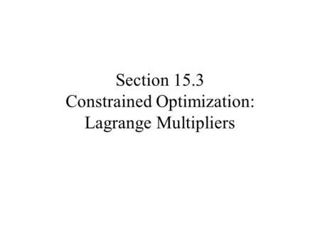 Section 15.3 Constrained Optimization: Lagrange Multipliers.