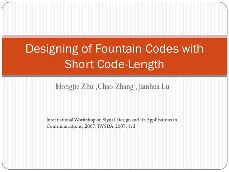 Hongjie Zhu,Chao Zhang,Jianhua Lu Designing of Fountain Codes with Short Code-Length International Workshop on Signal Design and Its Applications in Communications,