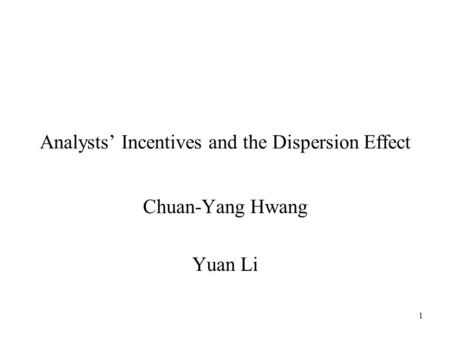1 Analysts' Incentives and the Dispersion Effect Chuan-Yang Hwang Yuan Li.