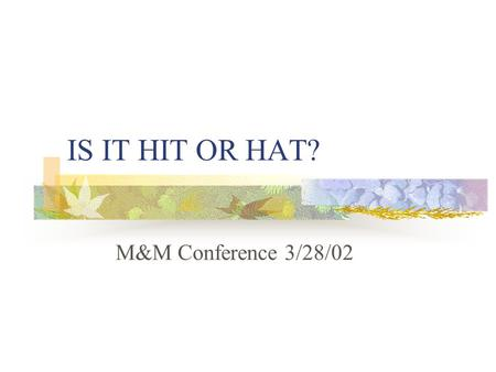 IS IT HIT OR HAT? M&M Conference 3/28/02. HAT Mild thrombocythopenia 100K- 130K Incidence: 25% 1-4 days after starting heparin Non immune-mediated (direct.