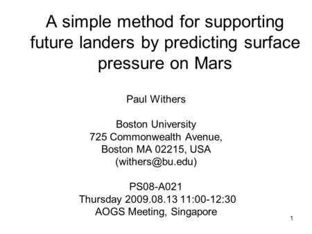 1 A simple method for supporting future landers by predicting surface pressure on Mars Paul Withers Boston University 725 Commonwealth Avenue, Boston MA.