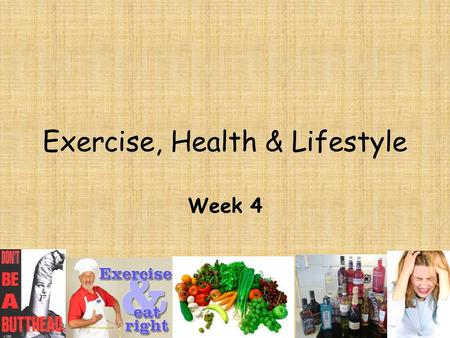Exercise, Health & Lifestyle Week 4. Unit outcomes By the end of the unit you will be able to: Describe lifestyle factors that have an effect on health.