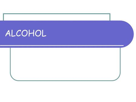 ALCOHOL. WHAT IS IT? Ethanol comes from the fermentation of carbohydrates.