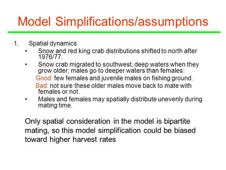 Model Simplifications/assumptions 1.Spatial dynamics Snow and red king crab distributions shifted to north after 1976/77. Snow crab migrated to southwest,