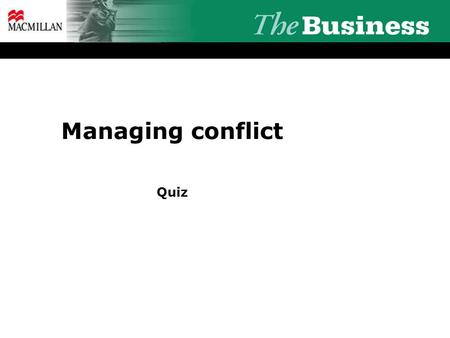 Managing conflict Quiz. What kind of manager would you expect to say these things if you said you needed some help on a project? Manager 1: Look, I'm.