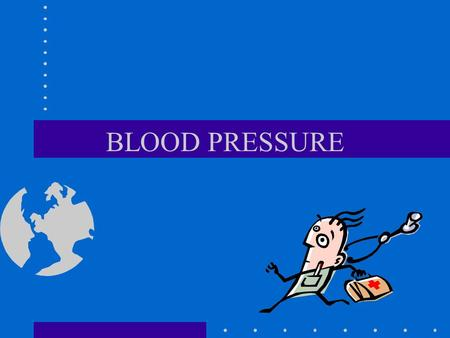BLOOD PRESSURE MEASUREMENT OF THE PRESSURE THAT THE BLOOD EXERTS ON THE WALLS OF THE ARTERIES DURING THE VARIOUS STAGES OF HEART ACTIVITY. –AS THE HEART.