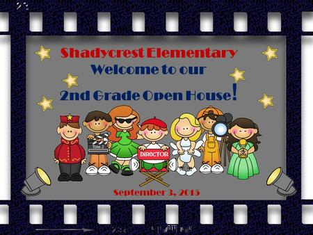 Shadycrest Elementary Welcome to our 2nd Grade Open House ! September 3, 2015.