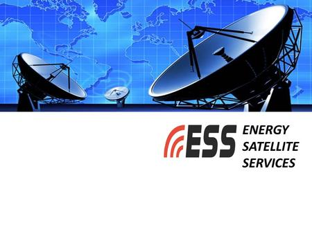 ENERGY SATELLITE SERVICES. ENERGY SATELLITE SERVICES History The Sister operation of ESS is Professional Communications (Procom) of Midland TX. Procom.