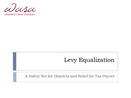 Levy Equalization A Safety Net for Districts and Relief for Tax Payers.