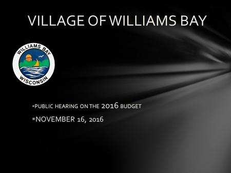 VILLAGE OF WILLIAMS BAY  PUBLIC HEARING ON THE 2016 BUDGET  NOVEMBER 16, 2016.