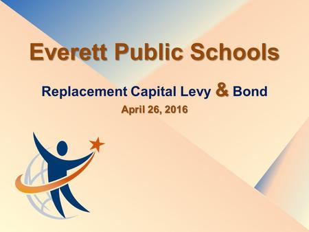 Everett Public Schools & Replacement Capital Levy & Bond April 26, 2016.