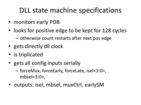 DLL state machine specifications monitors early PDB looks for positive edge to be kept for 128 cycles – otherwise count restarts after next pos edge gets.