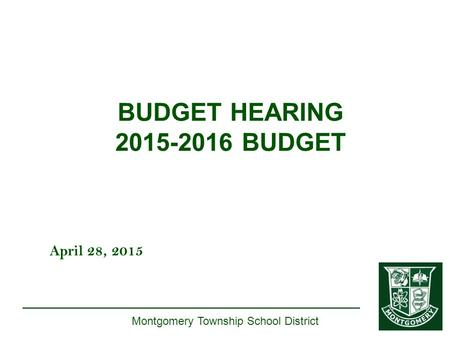 April 28, 2015 Montgomery Township School District BUDGET HEARING 2015-2016 BUDGET.