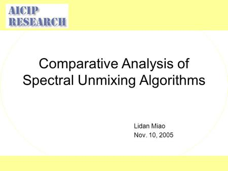 Comparative Analysis of Spectral Unmixing Algorithms Lidan Miao Nov. 10, 2005.