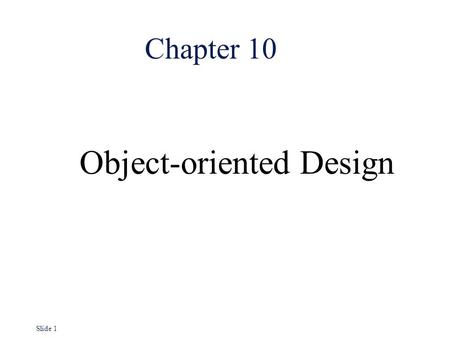 Slide 1 Chapter 10 Object-oriented Design. Slide 2 Characteristics of OOD l Objects are abstractions of real-world or system entities and manage themselves.