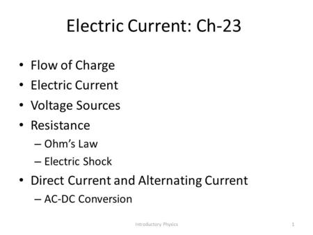 Flow of Charge Electric Current Voltage Sources Resistance – Ohm's Law – Electric Shock Direct Current and Alternating Current – AC-DC Conversion Introductory.