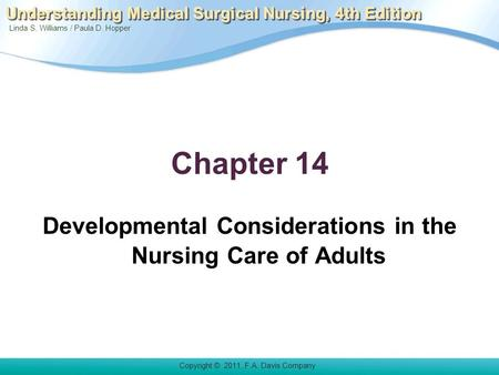 Copyright © 2011. F.A. Davis Company Linda S. Williams / Paula D. Hopper Understanding Medical Surgical Nursing, 4th Edition Chapter 14 Developmental Considerations.