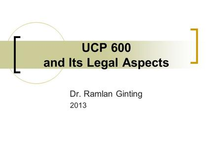 UCP 600 and Its Legal Aspects Dr. Ramlan Ginting 2013.