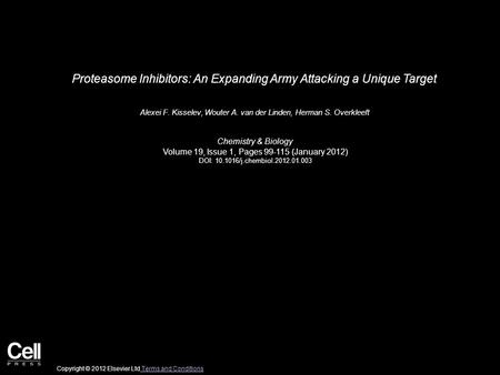 Proteasome Inhibitors: An Expanding Army Attacking a Unique Target Alexei F. Kisselev, Wouter A. van der Linden, Herman S. Overkleeft Chemistry & Biology.