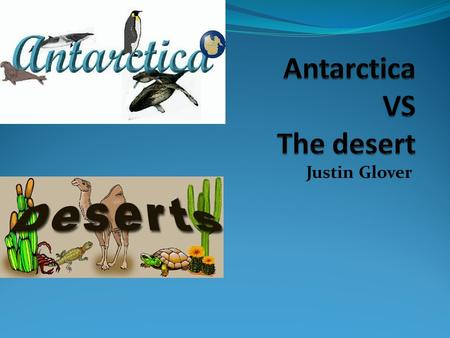 Justin Glover. The name of my habitat is Antarctica and it's major features are, Antarctica is the coldest and driest continent on earth, it's a large.