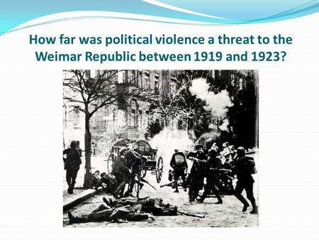 How far was political violence a threat to the Weimar Republic between 1919 and 1923?