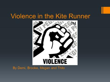 Violence in the Kite Runner By Demi, Brooke, Megan and Thilo.