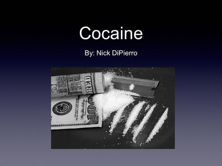 Cocaine By: Nick DiPierro. Name of Drug Street Names: Coke, dust, snow, lines, charlie, blow, etc… Brand Name: Cocaine Hydrochloride (topical solution)