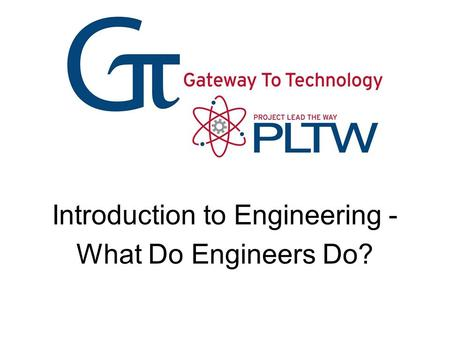 Introduction to Engineering - What Do Engineers Do?