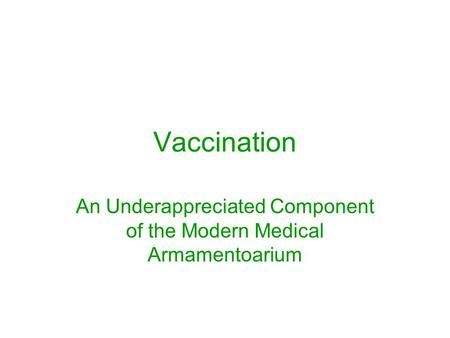 Vaccination An Underappreciated Component of the Modern Medical Armamentoarium.