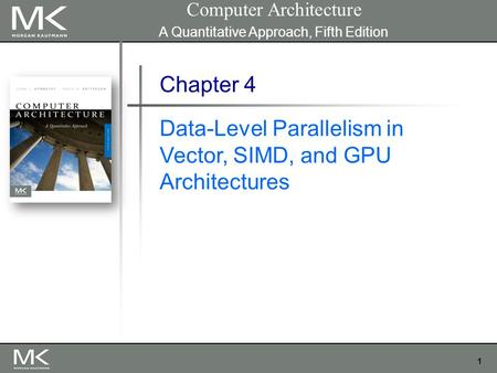 1 Chapter 4 Data-Level Parallelism in Vector, SIMD, and GPU Architectures Computer Architecture A Quantitative Approach, Fifth Edition.