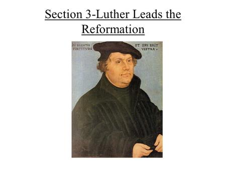Section 3-Luther Leads the Reformation. Causes of the Reformation The values placed on humanism and secularism during the Renaissance led people to questioning.
