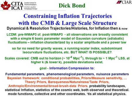 Constraining Inflation Trajectories with the CMB & Large Scale Structure Dick Bond Dynamical & Resolution Trajectories/Histories, for Inflation then &