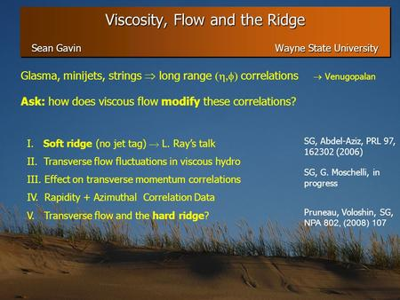 Glasma, minijets, strings  long range  correlations  Venugopalan Ask: how does viscous flow modify these correlations? Viscosity, Flow and the Ridge.