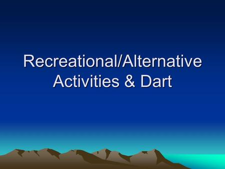 Recreational/Alternative Activities & Dart. Definition of Recreation It is a worthwhile socially accepted leisure, experience that provide immediate and.